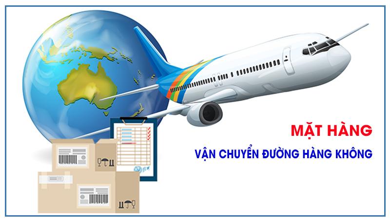 Các hàng hóa vận chuyển đường hàng không